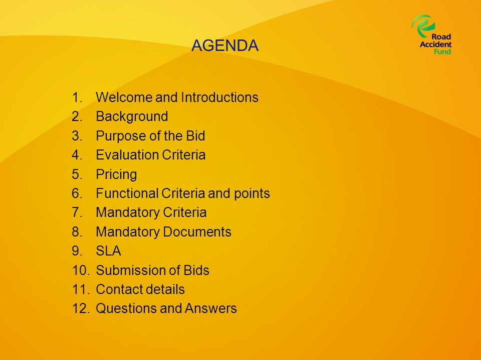 AGENDA 1.Welcome and Introductions 2.Background 3.Purpose of the Bid 4.Evaluation Criteria 5.Pricing 6.Functional Criteria and points 7.Mandatory Crit