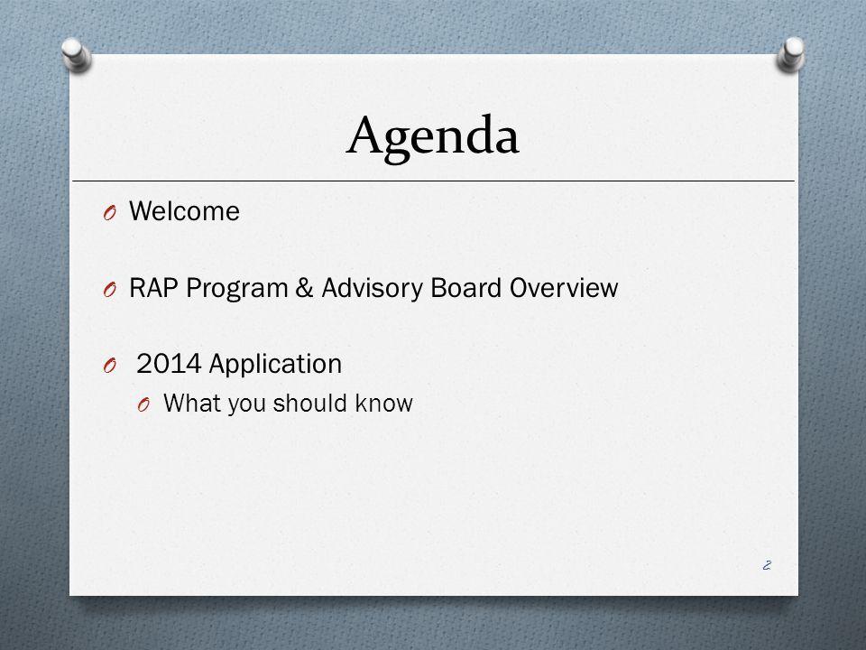 Agenda O Welcome O RAP Program & Advisory Board Overview O 2014 Application O What you should know 2