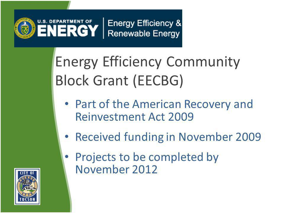 Energy Efficiency Community Block Grant (EECBG) Part of the American Recovery and Reinvestment Act 2009 Received funding in November 2009 Projects to
