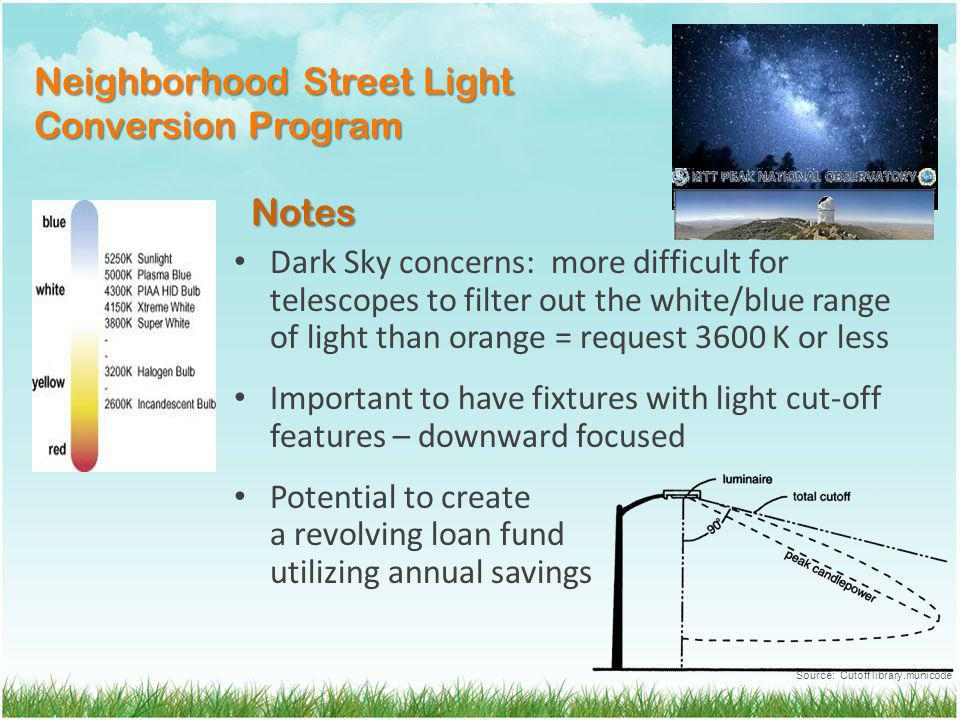 Neighborhood Street Light Conversion Program Dark Sky concerns: more difficult for telescopes to filter out the white/blue range of light than orange