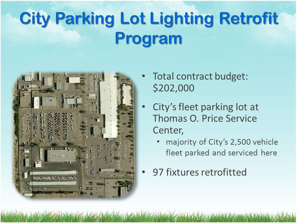 City Parking Lot Lighting Retrofit Program Total contract budget: $202,000 Citys fleet parking lot at Thomas O.