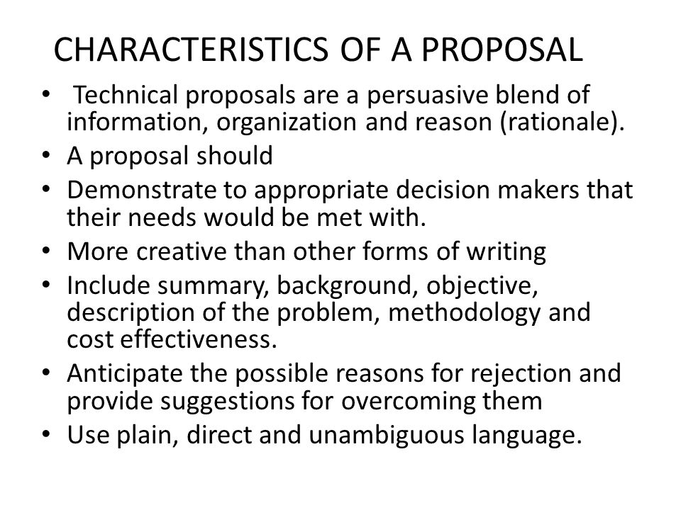 That means the proposal should answer the following questions: What do we propose to do?(objective) How do we propose to do?(methodology) What evidence can we propose to use that will actually get the desired result?( reference, reading material, past project report) What evidence can we propose to show that ours is the best way to get the desired result.
