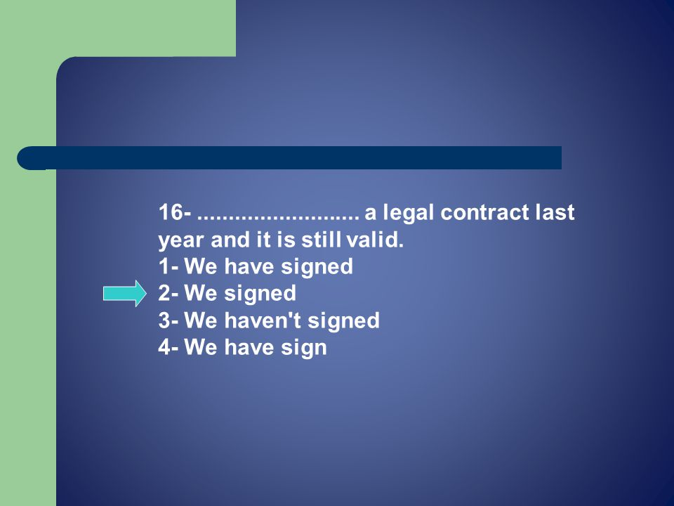 16-.......................... a legal contract last year and it is still valid.