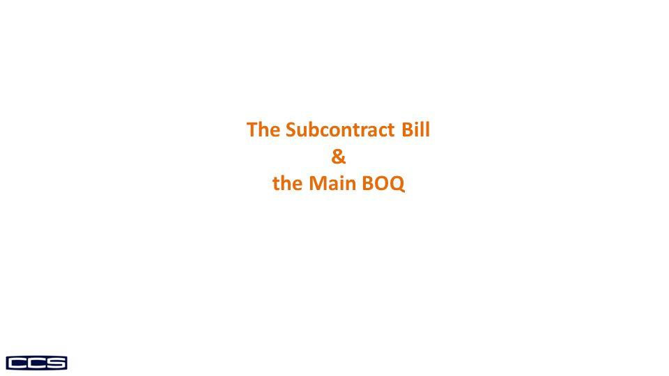 The Subcontract Bill & the Main BOQ