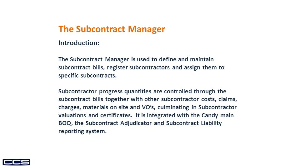 The Subcontract Manager Introduction: The Subcontract Manager is used to define and maintain subcontract bills, register subcontractors and assign them to specific subcontracts.
