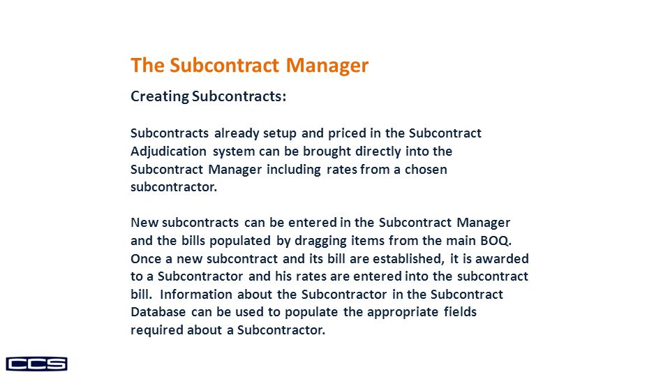The Subcontract Manager Creating Subcontracts: Subcontracts already setup and priced in the Subcontract Adjudication system can be brought directly into the Subcontract Manager including rates from a chosen subcontractor.