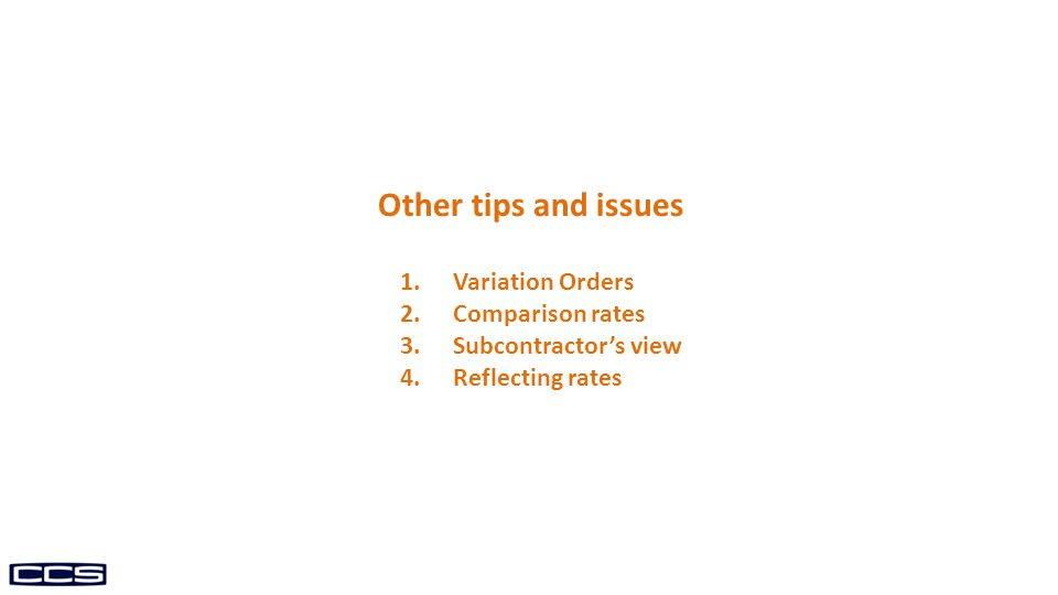 Other tips and issues 1.Variation Orders 2.Comparison rates 3.Subcontractors view 4.Reflecting rates