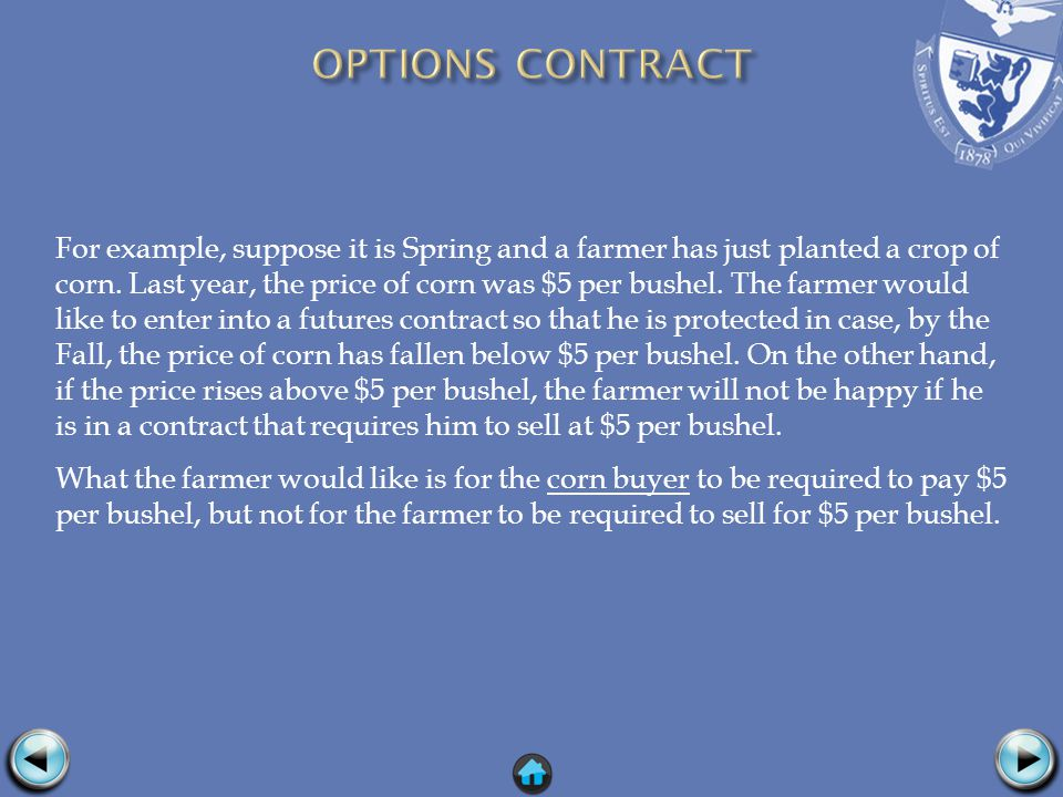 For example, suppose it is Spring and a farmer has just planted a crop of corn.