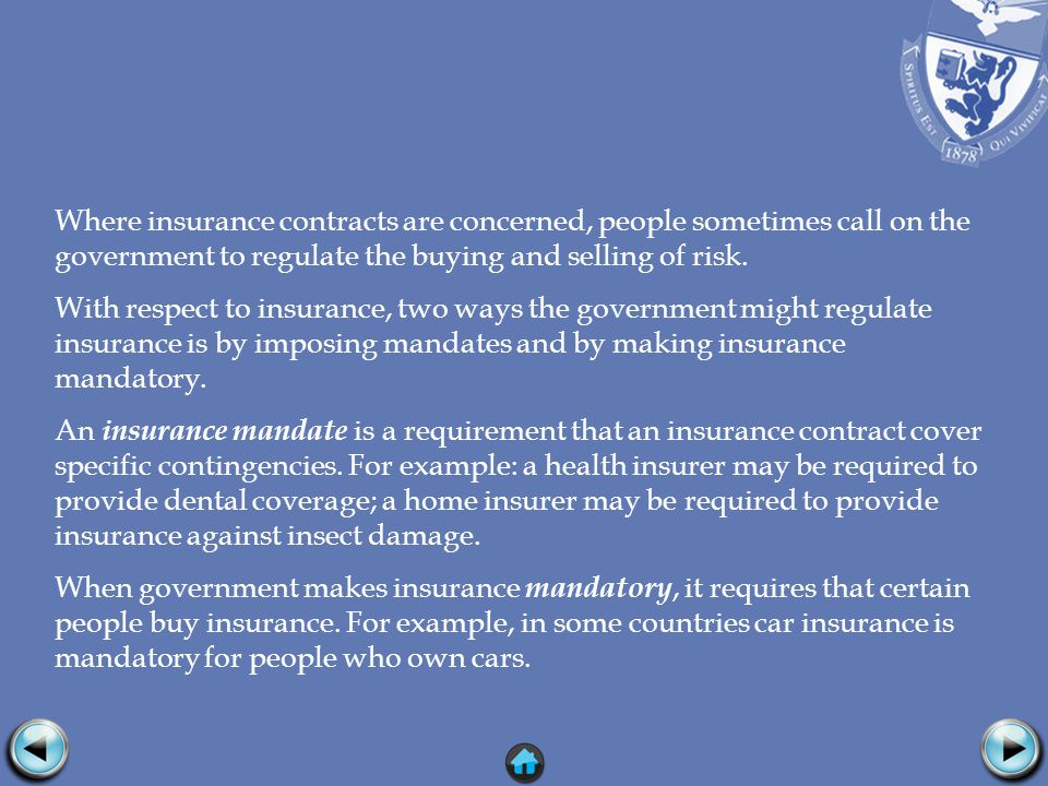 Where insurance contracts are concerned, people sometimes call on the government to regulate the buying and selling of risk.