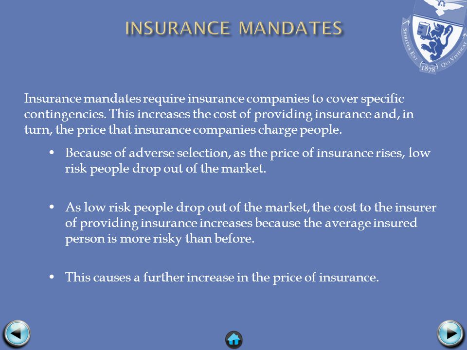 Insurance mandates require insurance companies to cover specific contingencies.