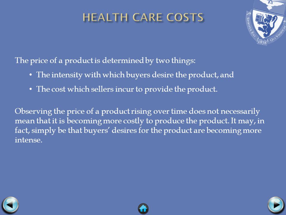 The price of a product is determined by two things: The intensity with which buyers desire the product, and The cost which sellers incur to provide the product.