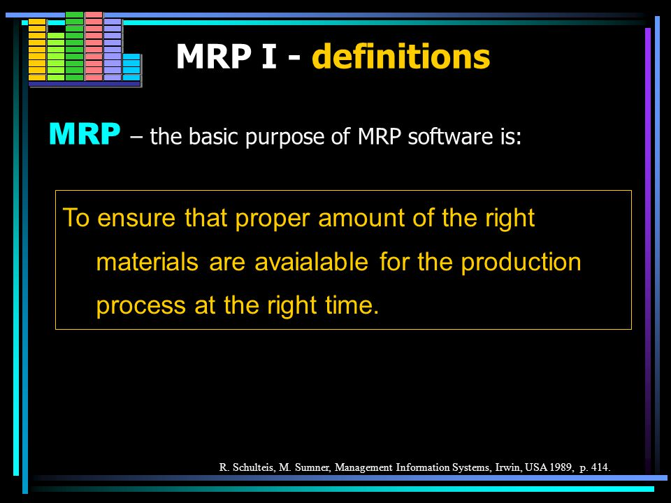 MRP I - definitions MRP MRP - Material Requirements Planning Software based production planning and inventory control system used to manage the complexity of procurement process.