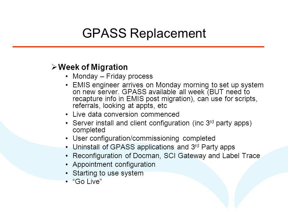 GPASS Replacement Week of Migration Monday – Friday process EMIS engineer arrives on Monday morning to set up system on new server.