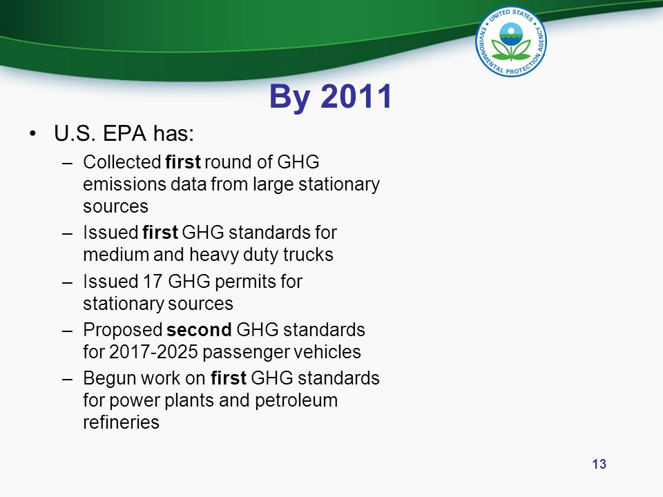 By 2011 U.S. EPA has: –Collected first round of GHG emissions data from large stationary sources –Issued first GHG standards for medium and heavy duty