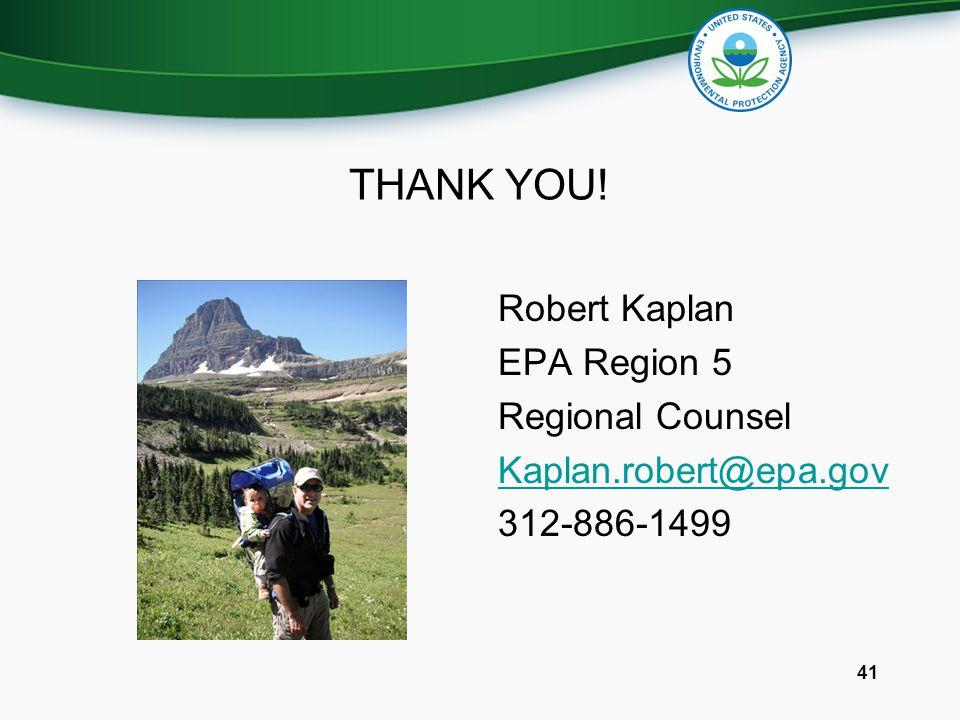 THANK YOU! Robert Kaplan EPA Region 5 Regional Counsel Kaplan.robert@epa.gov 312-886-1499 41