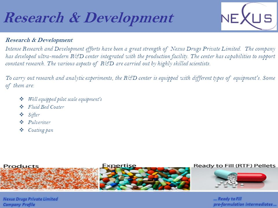 Research & Development Intense Research and Development efforts have been a great strength of Nexus Drugs Private Limited. The company has developed u