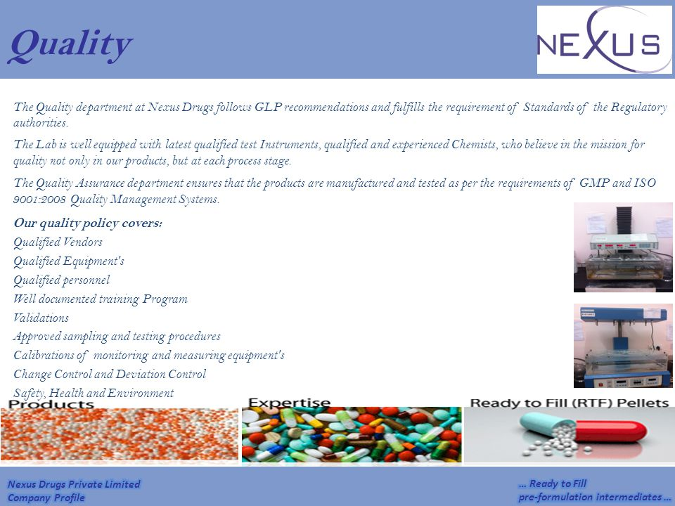 Quality The Quality department at Nexus Drugs follows GLP recommendations and fulfills the requirement of Standards of the Regulatory authorities. The