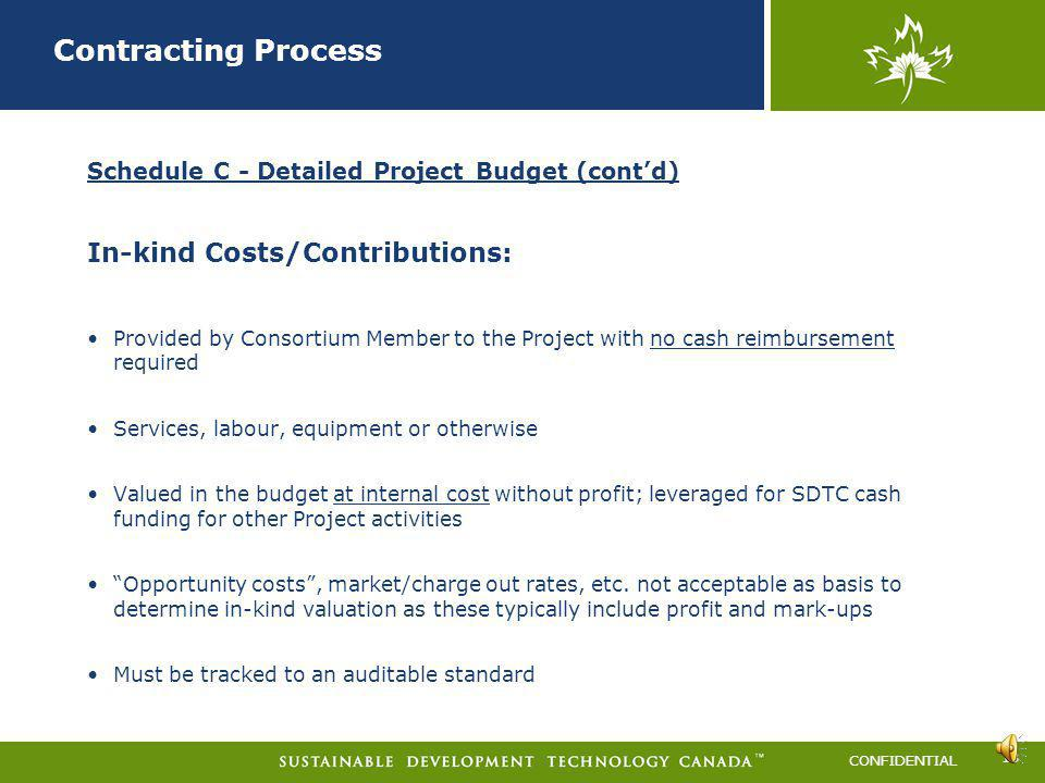 CONFIDENTIAL 17 Contracting Process Schedule C - Detailed Project Budget (contd) Eligible Costs: Eligible project costs include: (a) all goods and ser
