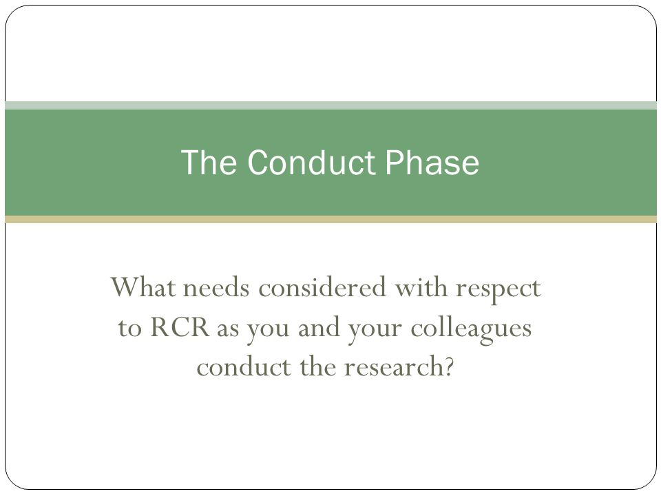 What needs considered with respect to RCR as you and your colleagues conduct the research.