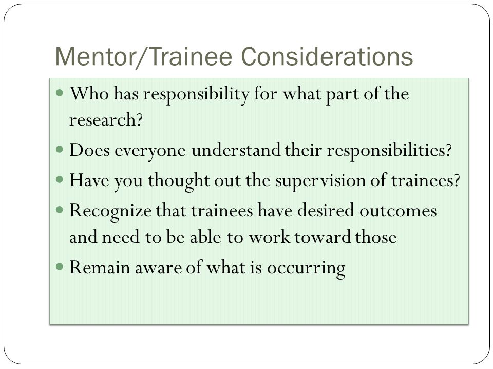 Mentor/Trainee Considerations Who has responsibility for what part of the research.