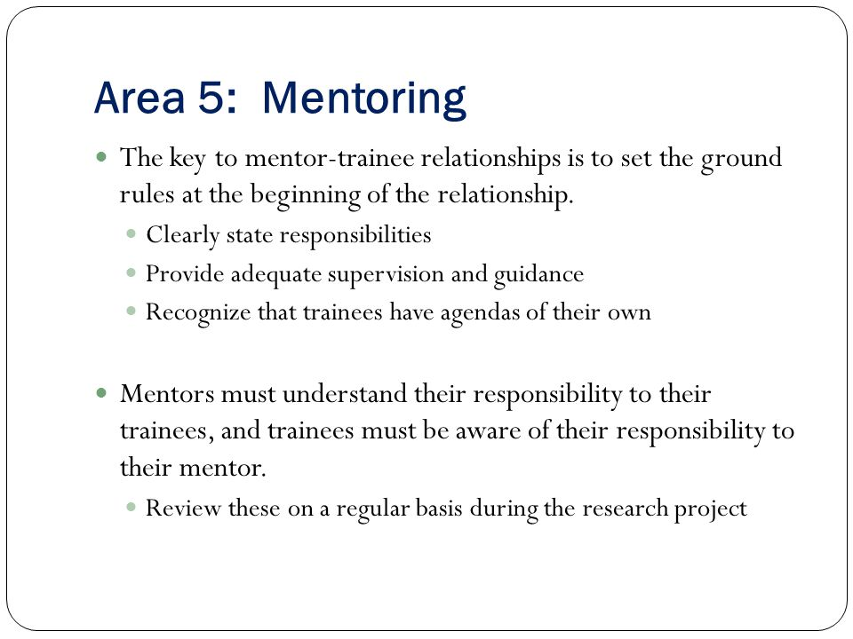 Area 5: Mentoring The key to mentor-trainee relationships is to set the ground rules at the beginning of the relationship.