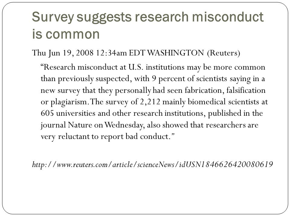 Survey suggests research misconduct is common Thu Jun 19, 2008 12:34am EDT WASHINGTON (Reuters) Research misconduct at U.S.