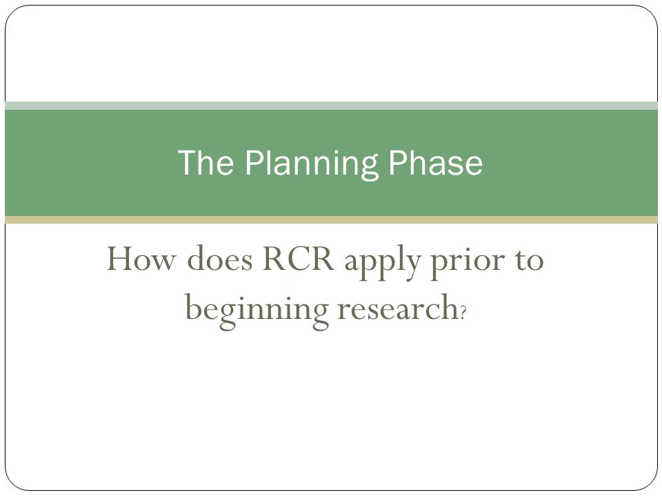How does RCR apply prior to beginning research The Planning Phase