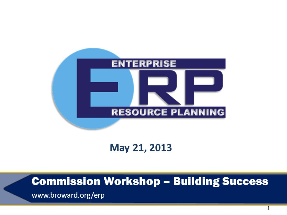 1 Commission Workshop – Building Success www.broward.org/erp © 2013 PKING Consulting, Inc. | PACERS CM&T® & Broward County May 21, 2013