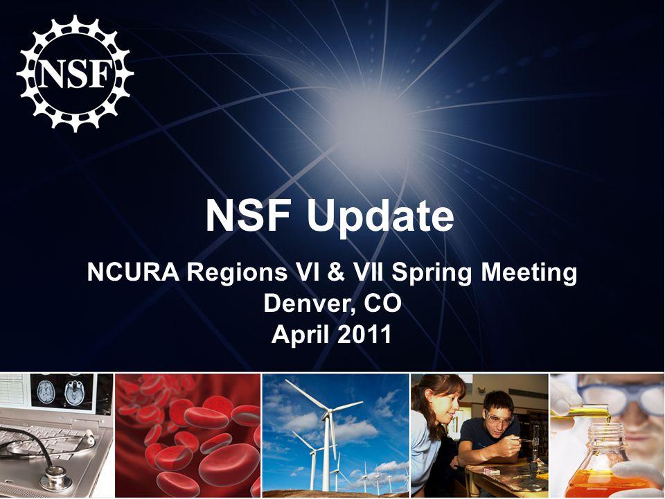 NSF Update NCURA Regions VI & VII Spring Meeting Denver, CO April 2011