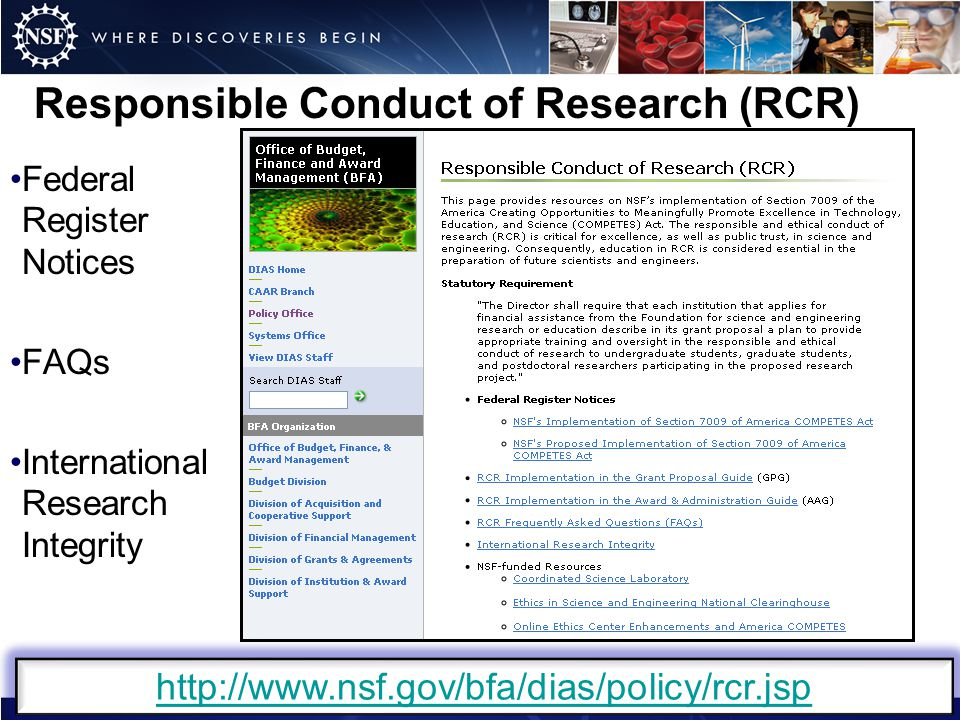 Responsible Conduct of Research (RCR) Federal Register Notices FAQs International Research Integrity http://www.nsf.gov/bfa/dias/policy/rcr.jsp