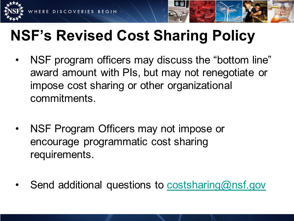 NSFs Revised Cost Sharing Policy NSF program officers may discuss the bottom line award amount with PIs, but may not renegotiate or impose cost sharing or other organizational commitments.