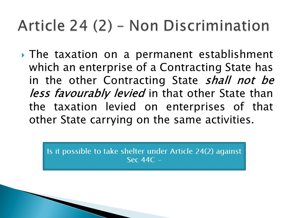 The taxation on a permanent establishment which an enterprise of a Contracting State has in the other Contracting State shall not be less favourably levied in that other State than the taxation levied on enterprises of that other State carrying on the same activities.