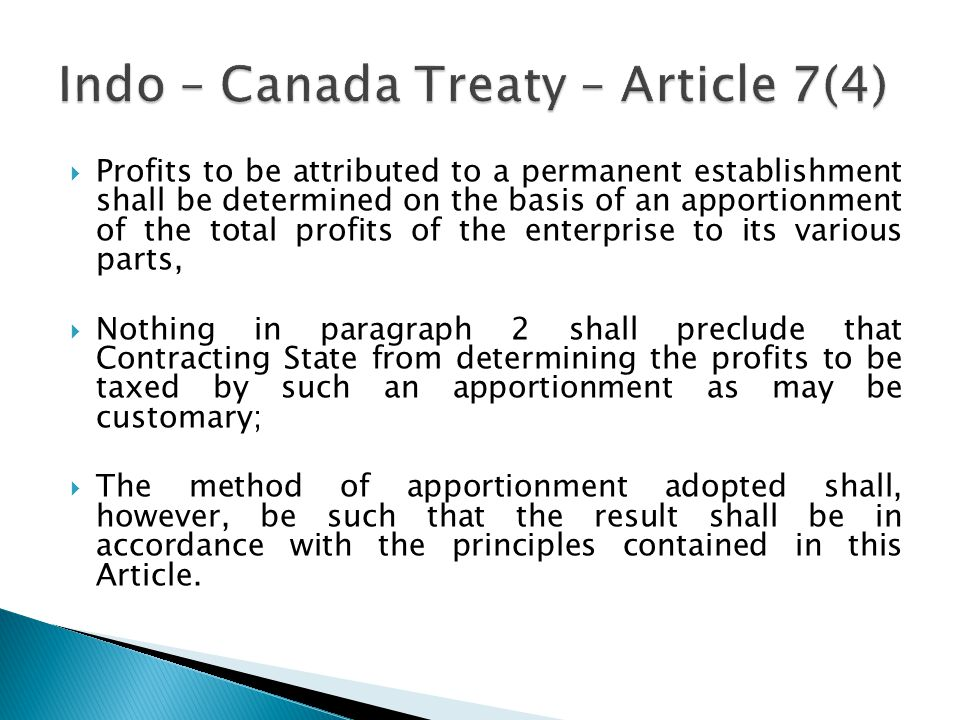 Profits to be attributed to a permanent establishment shall be determined on the basis of an apportionment of the total profits of the enterprise to its various parts, Nothing in paragraph 2 shall preclude that Contracting State from determining the profits to be taxed by such an apportionment as may be customary; The method of apportionment adopted shall, however, be such that the result shall be in accordance with the principles contained in this Article.