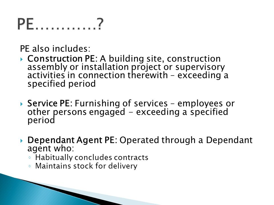 PE also includes: Construction PE: A building site, construction assembly or installation project or supervisory activities in connection therewith –