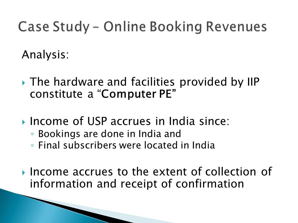 Analysis: The hardware and facilities provided by IIP constitute a Computer PE Income of USP accrues in India since: Bookings are done in India and Fi