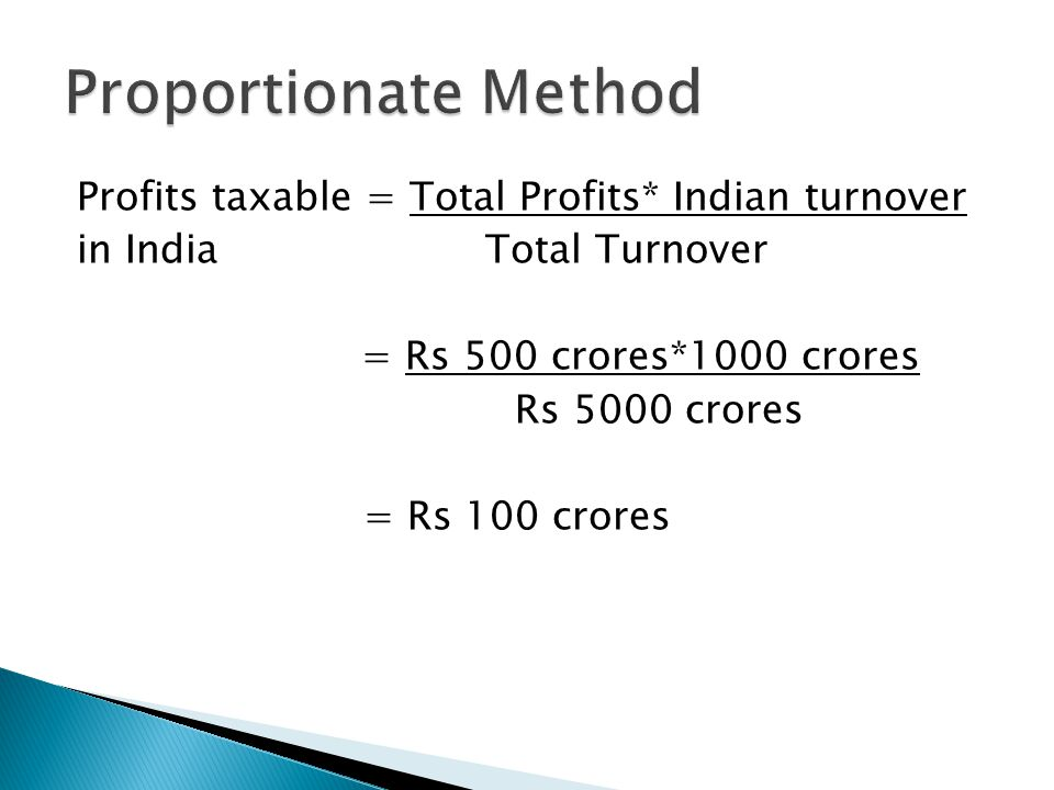 Profits taxable = Total Profits* Indian turnover in IndiaTotal Turnover = Rs 500 crores*1000 crores Rs 5000 crores = Rs 100 crores