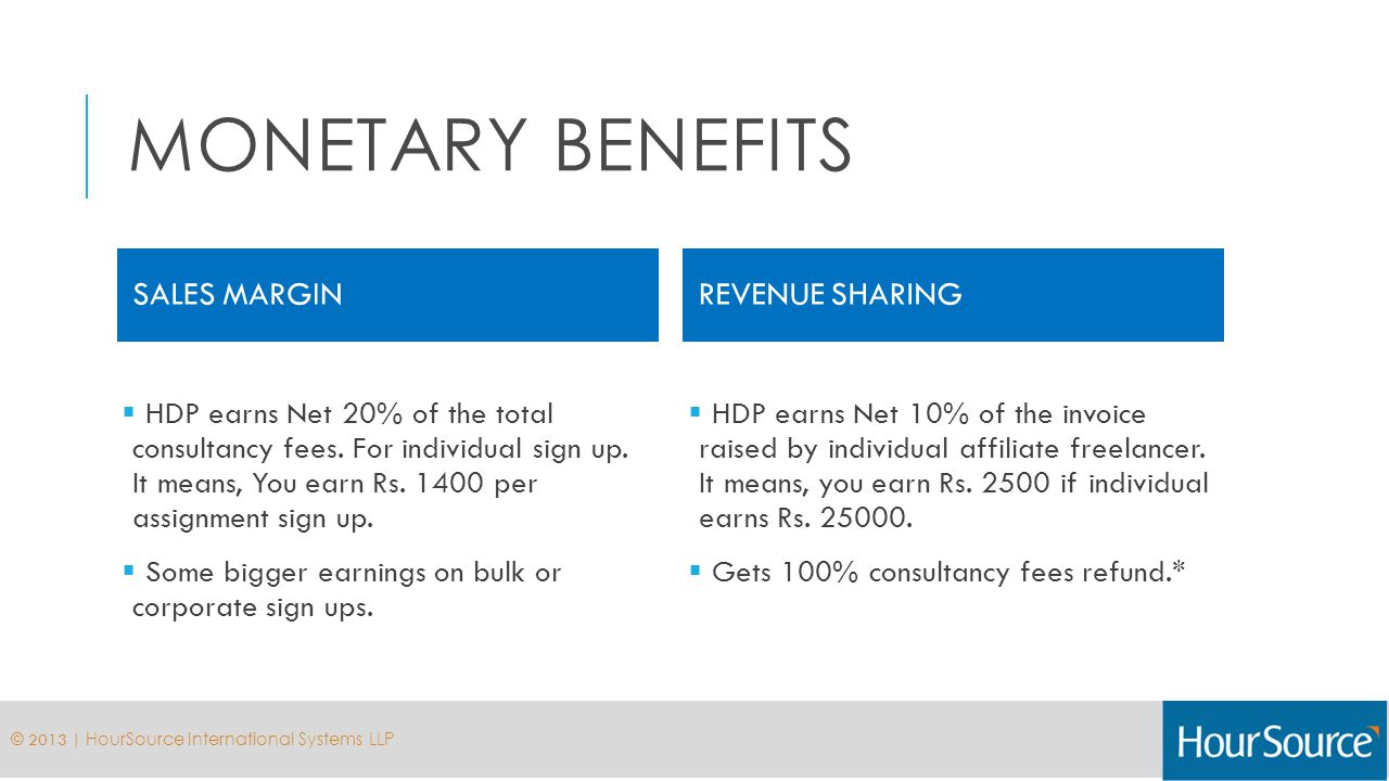 MONETARY BENEFITS SALES MARGIN HDP earns Net 20% of the total consultancy fees.