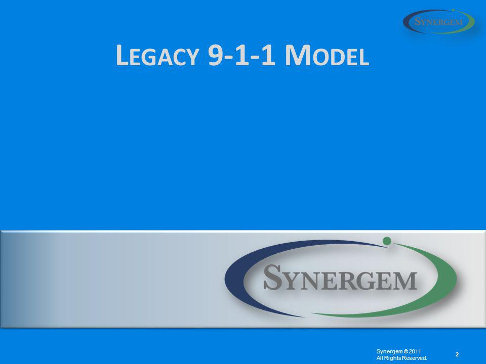 2 Synergem © 2011 All Rights Reserved. L EGACY 9-1-1 M ODEL