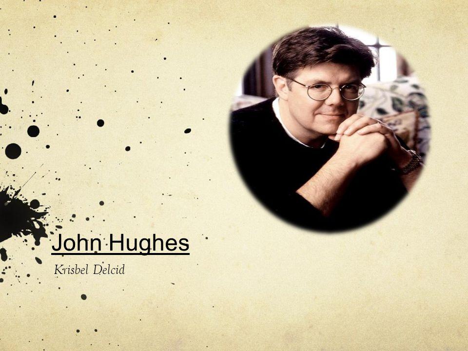 Johns Hughes Information John Hughes was born on February 18 th, 1950 in Lansing Michigan.