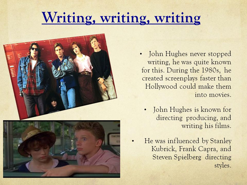 What his films have.John Hughes capture the youth of the 1980s and 90s with his teen movies.