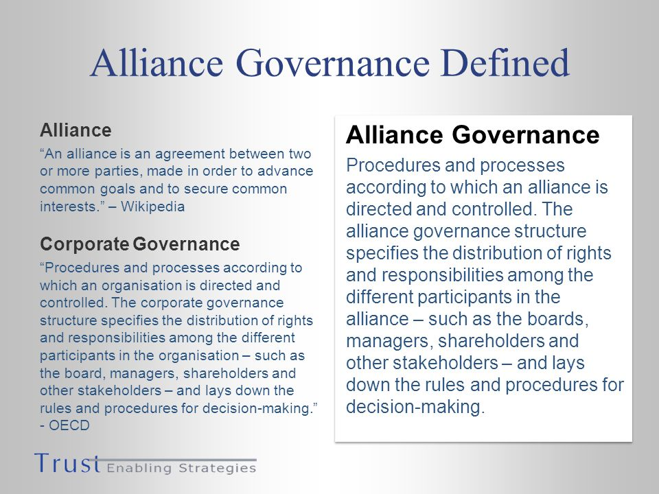 Alliance Governance Defined Alliance An alliance is an agreement between two or more parties, made in order to advance common goals and to secure common interests.