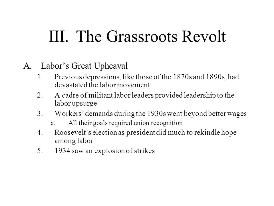 III.The Grassroots Revolt A.Labors Great Upheaval 1.Previous depressions, like those of the 1870s and 1890s, had devastated the labor movement 2.A cad