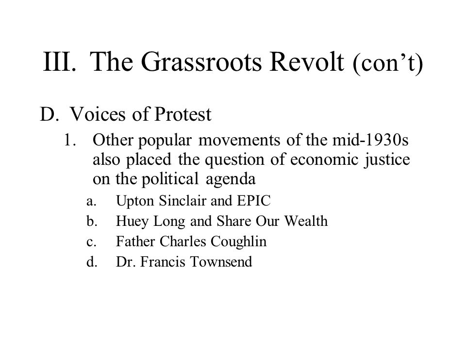 III.The Grassroots Revolt (cont) D.Voices of Protest 1.Other popular movements of the mid-1930s also placed the question of economic justice on the po