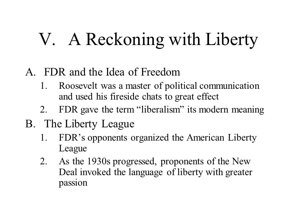 V.A Reckoning with Liberty A.FDR and the Idea of Freedom 1.Roosevelt was a master of political communication and used his fireside chats to great effe