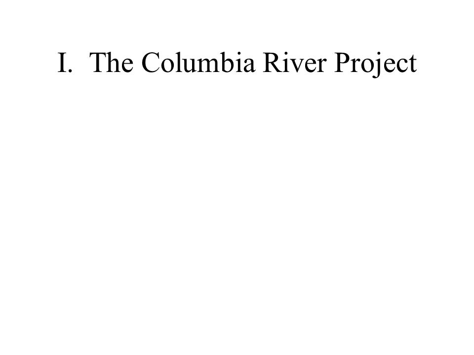 I.The Columbia River Project