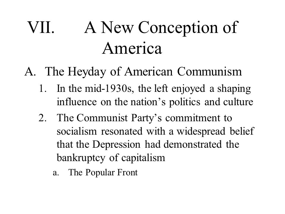 VII.A New Conception of America A.The Heyday of American Communism 1.In the mid-1930s, the left enjoyed a shaping influence on the nations politics an