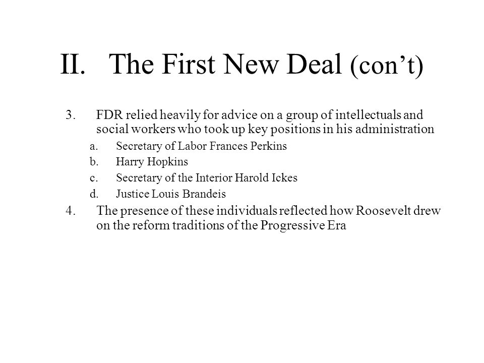 II.The First New Deal (cont) 3.FDR relied heavily for advice on a group of intellectuals and social workers who took up key positions in his administr