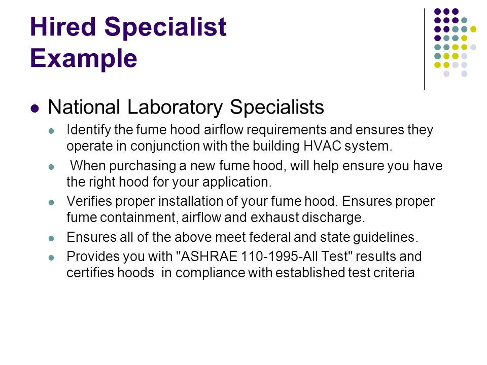 Hired Specialist Example National Laboratory Specialists Identify the fume hood airflow requirements and ensures they operate in conjunction with the