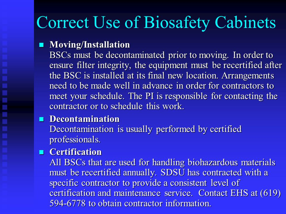 Correct Use of Biosafety Cabinets Moving/Installation BSCs must be decontaminated prior to moving.