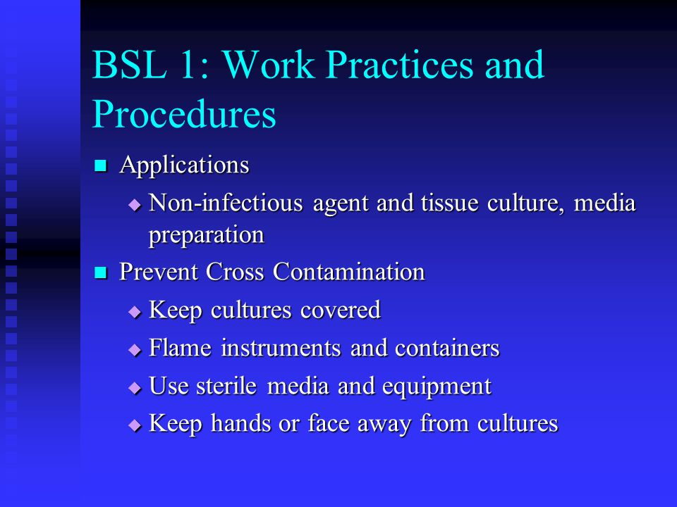 BSL 1: Work Practices and Procedures Applications Applications Non-infectious agent and tissue culture, media preparation Non-infectious agent and tis